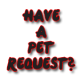 Have a Pet Request?
